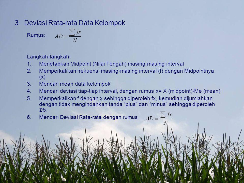 3.Deviasi Rata-rata Data Kelompok Rumus: Langkah-langkah: 1.Menetapkan Midpoint (Nilai Tengah) masing-masing interval 2.Memperkalikan frekuensi masing