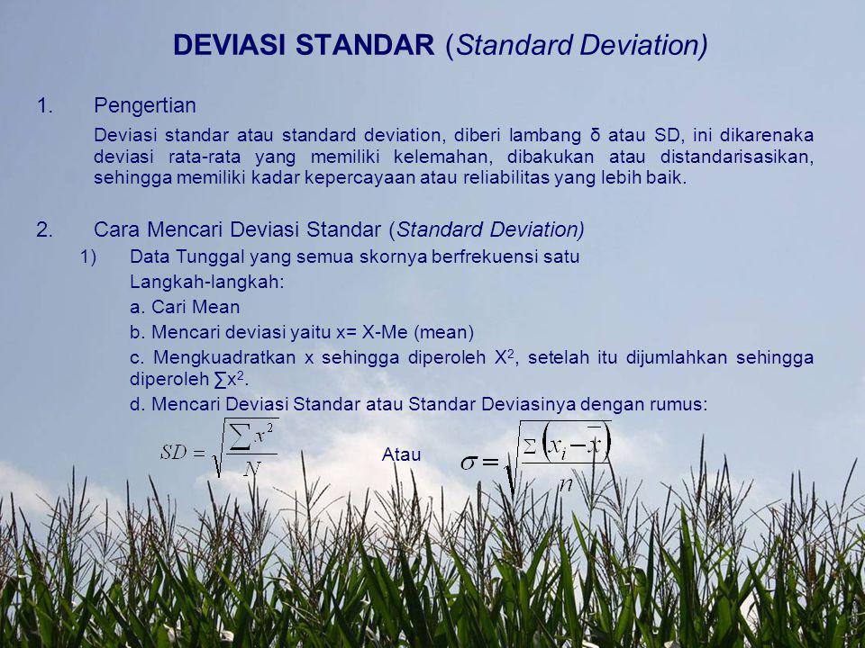 DEVIASI STANDAR (Standard Deviation) 1.Pengertian Deviasi standar atau standard deviation, diberi lambang δ atau SD, ini dikarenaka deviasi rata-rata