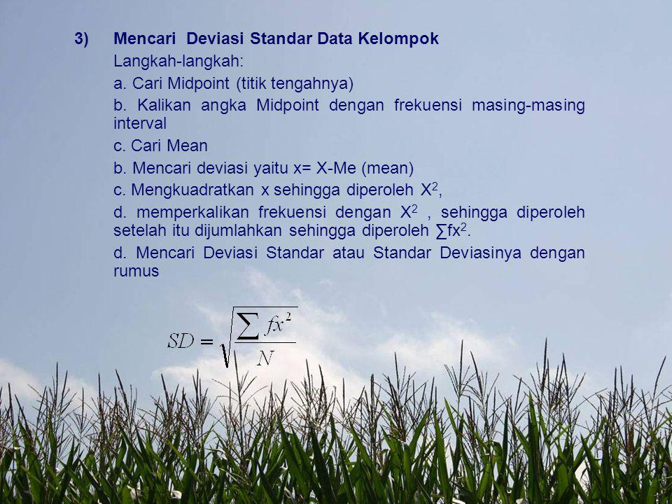 3)Mencari Deviasi Standar Data Kelompok Langkah-langkah: a. Cari Midpoint (titik tengahnya) b. Kalikan angka Midpoint dengan frekuensi masing-masing i