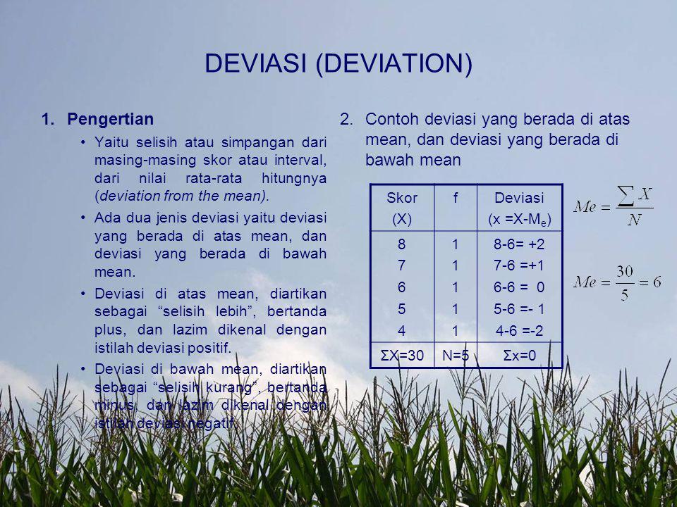 DEVIASI (DEVIATION) 1.Pengertian Yaitu selisih atau simpangan dari masing-masing skor atau interval, dari nilai rata-rata hitungnya (deviation from th