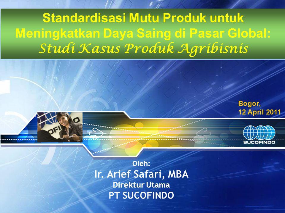 Bogor, 12 April 2011 Standardisasi Mutu Produk untuk Meningkatkan Daya Saing di Pasar Global: Studi Kasus Produk Agribisnis Standardisasi Mutu Produk