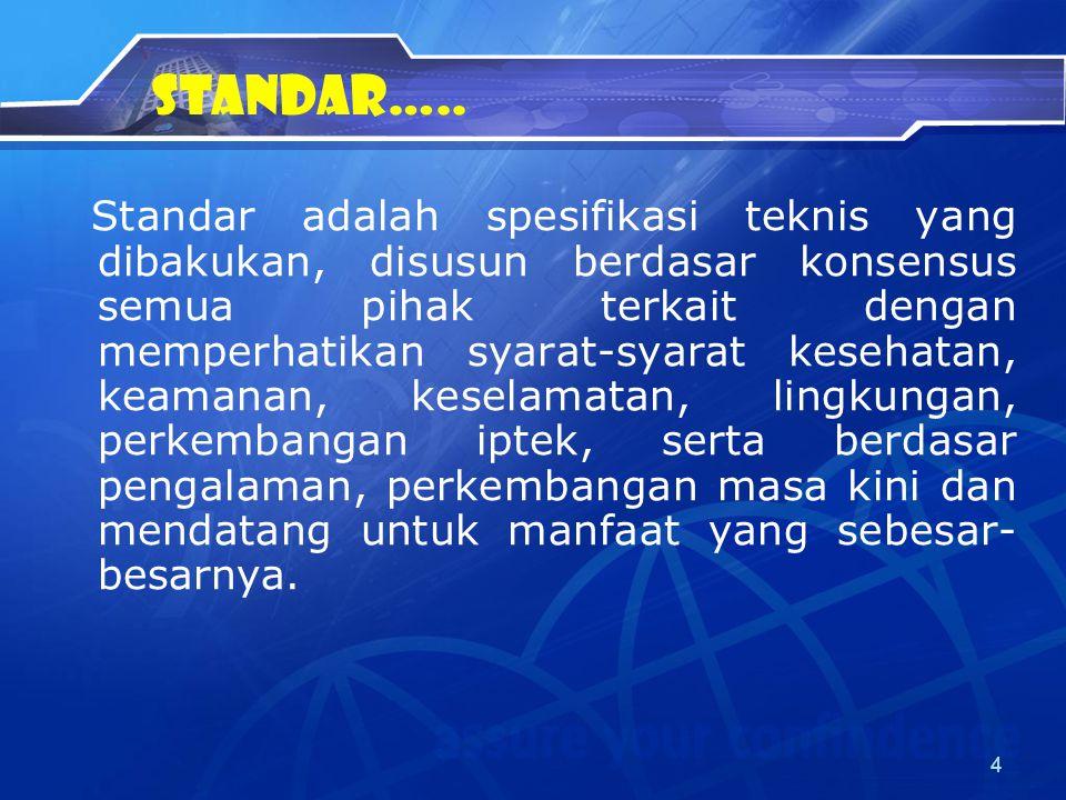  Standardisasi menjamin keseragaman spesifikasi teknis minimum yang harus dipenuhi.
