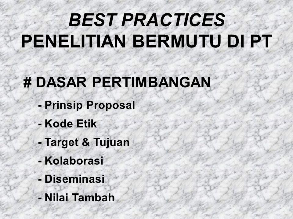 BEST PRACTICES PENELITIAN BERMUTU DI PT # DASAR PERTIMBANGAN - Prinsip Proposal - Kode Etik - Target & Tujuan - Kolaborasi - Diseminasi - Nilai Tambah