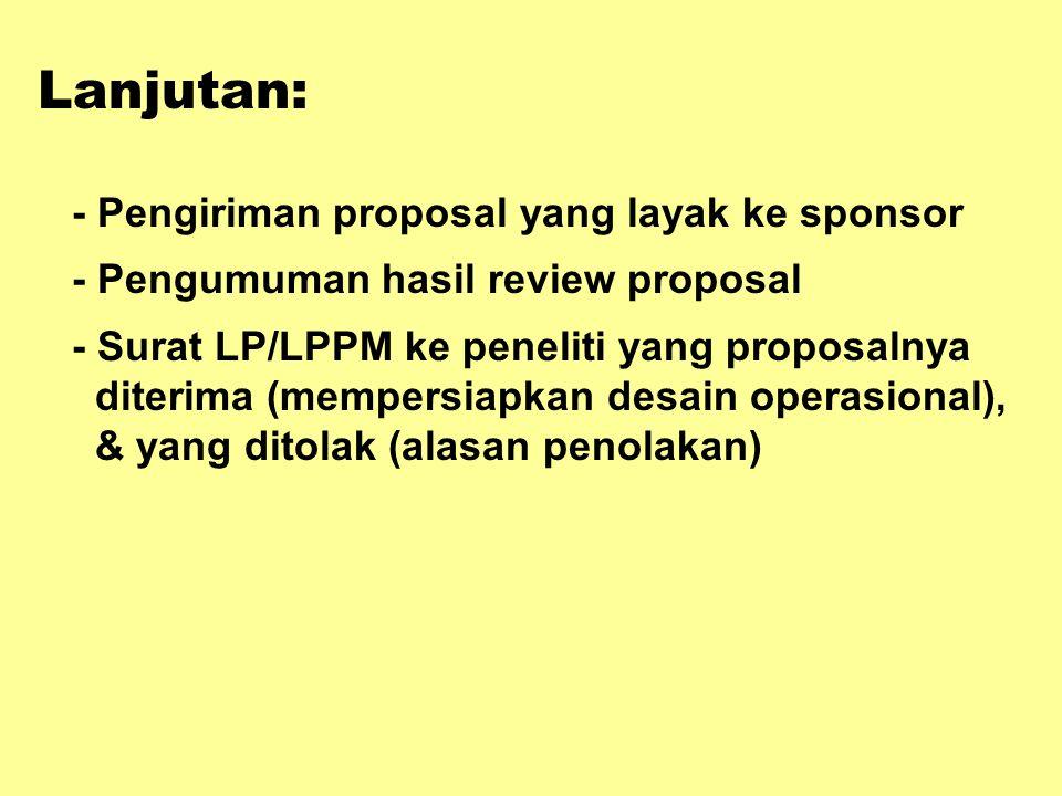 Lanjutan: - Pengiriman proposal yang layak ke sponsor - Pengumuman hasil review proposal - Surat LP/LPPM ke peneliti yang proposalnya diterima (mempersiapkan desain operasional), & yang ditolak (alasan penolakan)