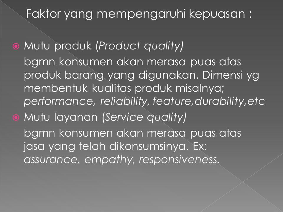 Faktor yang mempengaruhi kepuasan :  Mutu produk (Product quality) bgmn konsumen akan merasa puas atas produk barang yang digunakan.