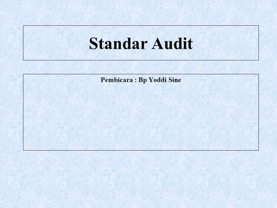 Pembicara : Bp Yoddi Sine Standar Audit