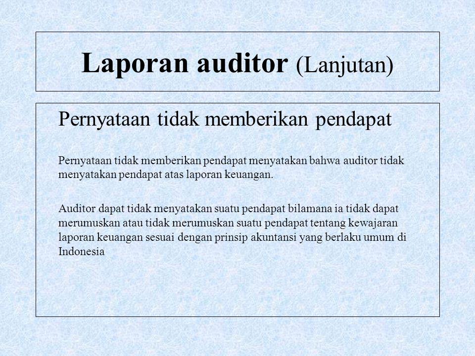 Laporan auditor (Lanjutan) Pernyataan tidak memberikan pendapat Pernyataan tidak memberikan pendapat menyatakan bahwa auditor tidak menyatakan pendapa