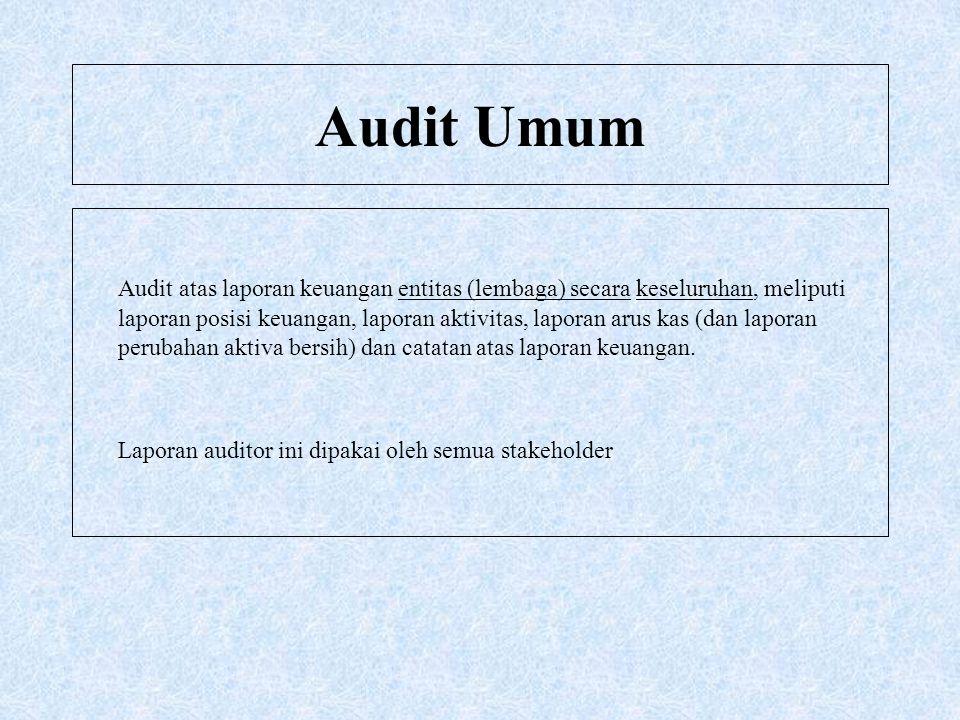 Audit Umum Audit atas laporan keuangan entitas (lembaga) secara keseluruhan, meliputi laporan posisi keuangan, laporan aktivitas, laporan arus kas (da