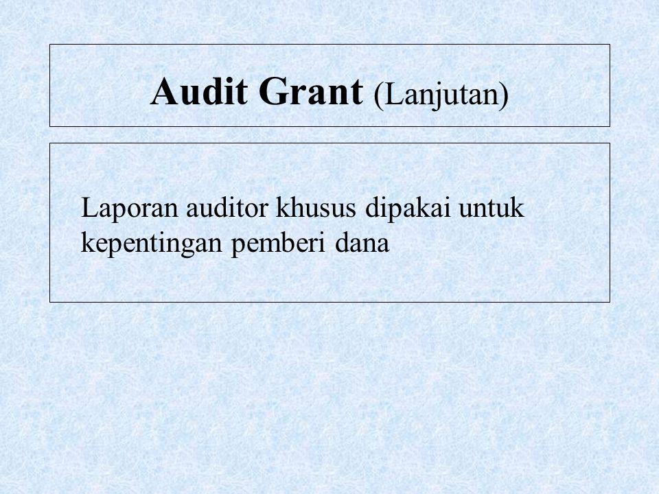 Audit Grant (Lanjutan) Laporan auditor khusus dipakai untuk kepentingan pemberi dana