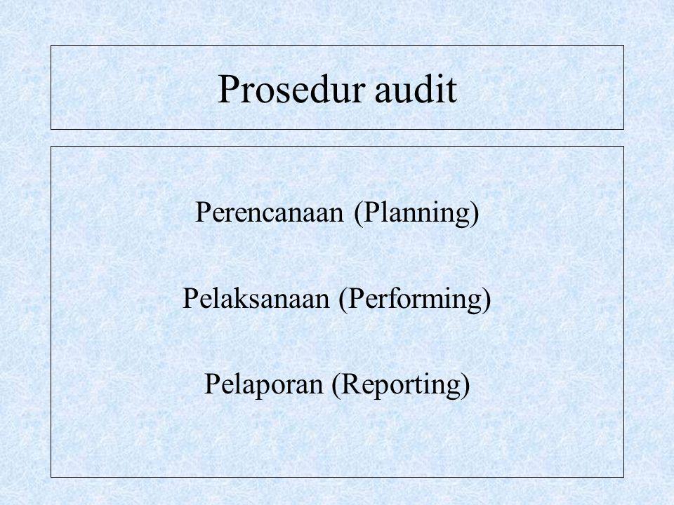 Prosedur audit Perencanaan (Planning) Pelaksanaan (Performing) Pelaporan (Reporting)