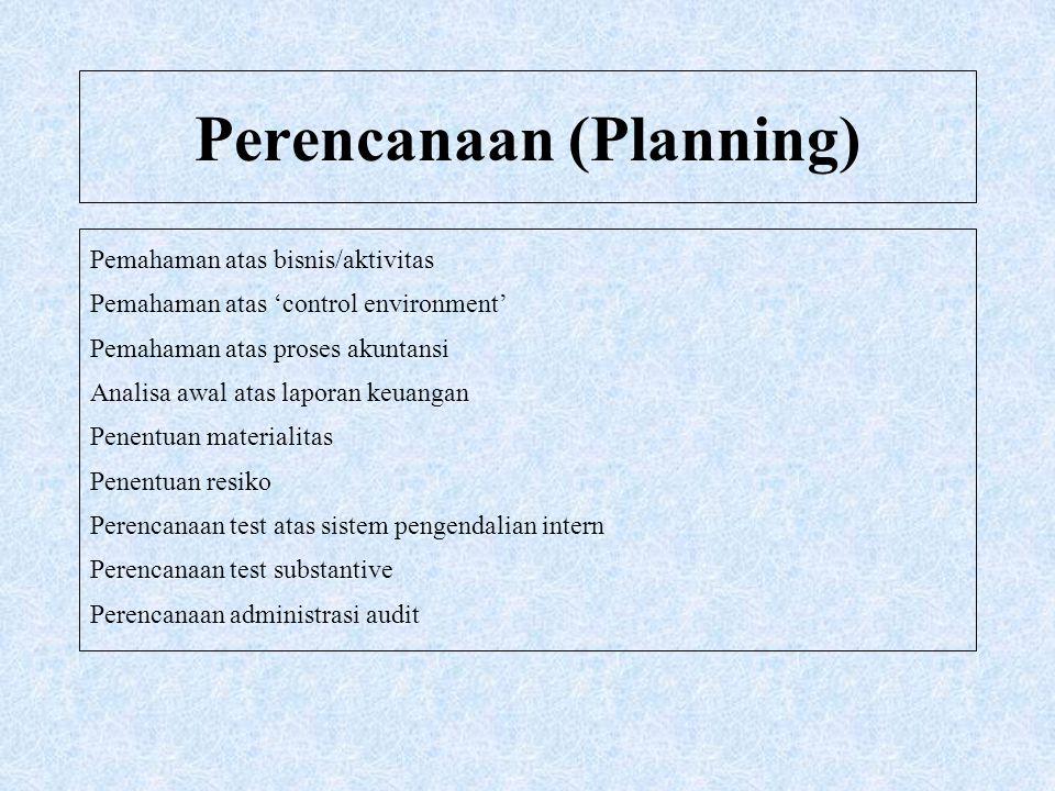 Perencanaan (Planning) Pemahaman atas bisnis/aktivitas Pemahaman atas 'control environment' Pemahaman atas proses akuntansi Analisa awal atas laporan