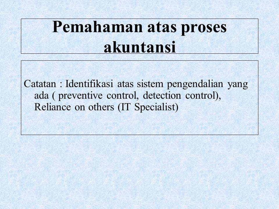 Pemahaman atas proses akuntansi Catatan : Identifikasi atas sistem pengendalian yang ada ( preventive control, detection control), Reliance on others