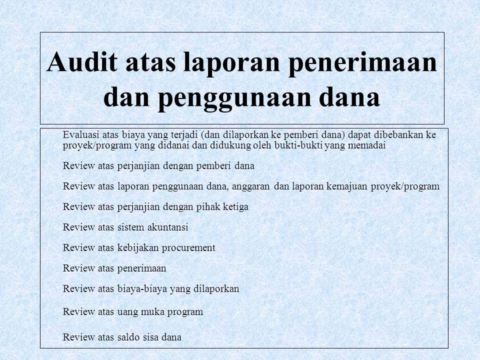 Audit atas laporan penerimaan dan penggunaan dana Evaluasi atas biaya yang terjadi (dan dilaporkan ke pemberi dana) dapat dibebankan ke proyek/program