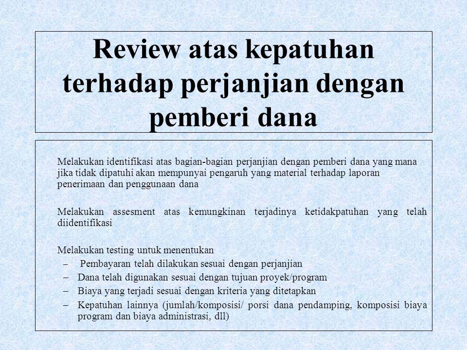 Review atas kepatuhan terhadap perjanjian dengan pemberi dana Melakukan identifikasi atas bagian-bagian perjanjian dengan pemberi dana yang mana jika