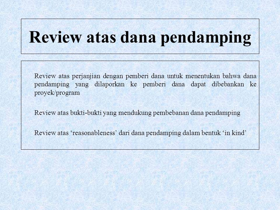 Review atas dana pendamping Review atas perjanjian dengan pemberi dana untuk menentukan bahwa dana pendamping yang dilaporkan ke pemberi dana dapat di