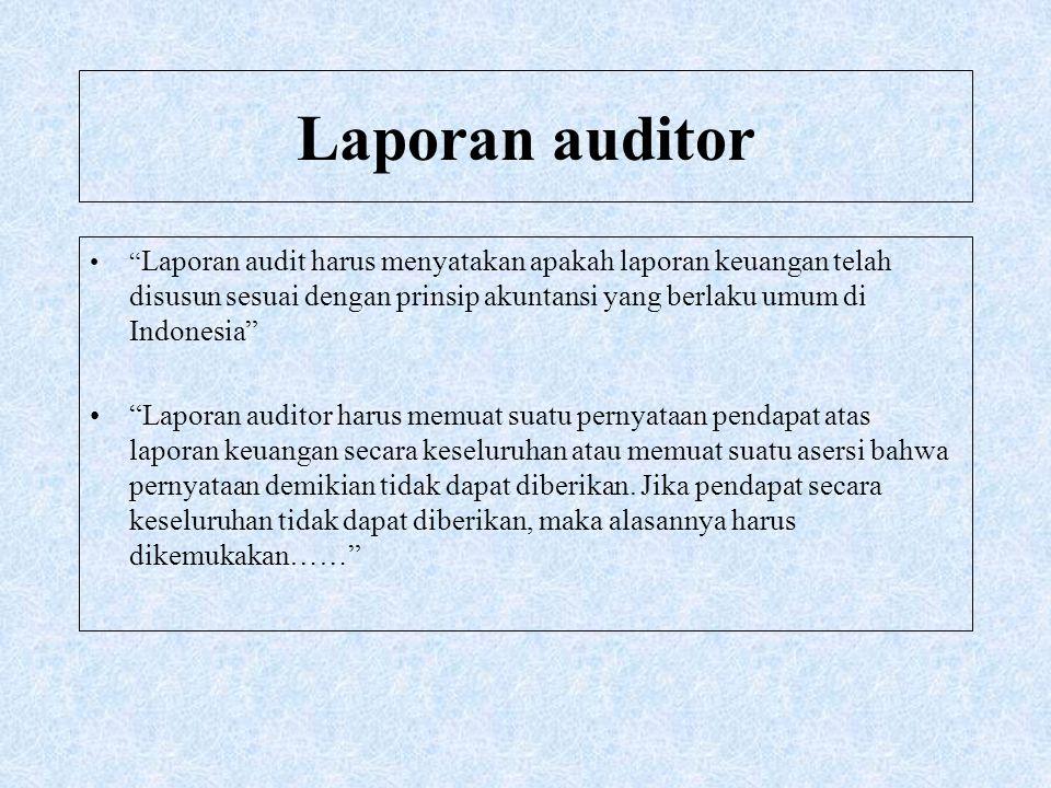 """Laporan auditor """" Laporan audit harus menyatakan apakah laporan keuangan telah disusun sesuai dengan prinsip akuntansi yang berlaku umum di Indonesia"""""""