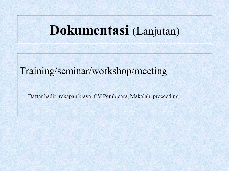 Dokumentasi (Lanjutan) Training/seminar/workshop/meeting Daftar hadir, rekapan biaya, CV Pembicara, Makalah, proceeding