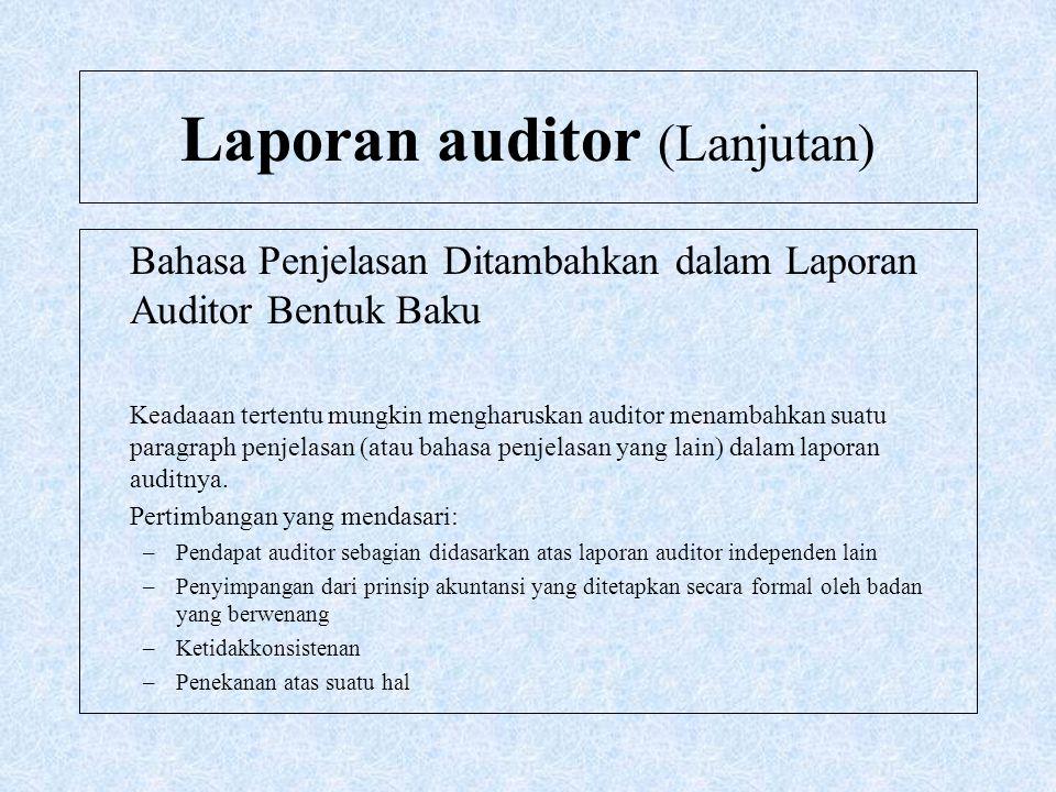 Laporan auditor (Lanjutan) Bahasa Penjelasan Ditambahkan dalam Laporan Auditor Bentuk Baku Keadaaan tertentu mungkin mengharuskan auditor menambahkan