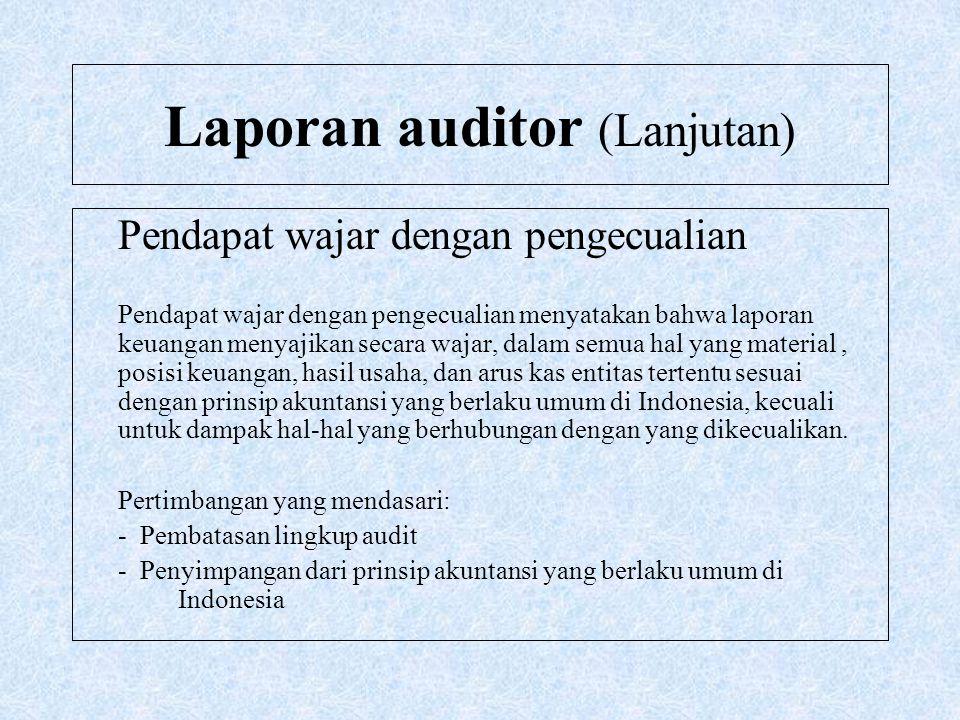 Laporan auditor (Lanjutan) Pendapat tidak wajar Pendapat tidak wajar menyatakan bahwa laporan keuangan tidak menyajikan secara wajar posisi keuangan, hasil usaha, dan arus kas entitas tertentu sesuai dengan prinsip akuntansi yang berlaku umum di Indonesia Pertimbangan yang mendasari: - Pembatasan lingkup audit - Penyimpangan dari prinsip akuntansi yang berlaku umum di Indonesia