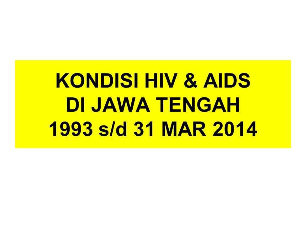 KONDISI HIV & AIDS DI JAWA TENGAH 1993 s/d 31 MAR 2014