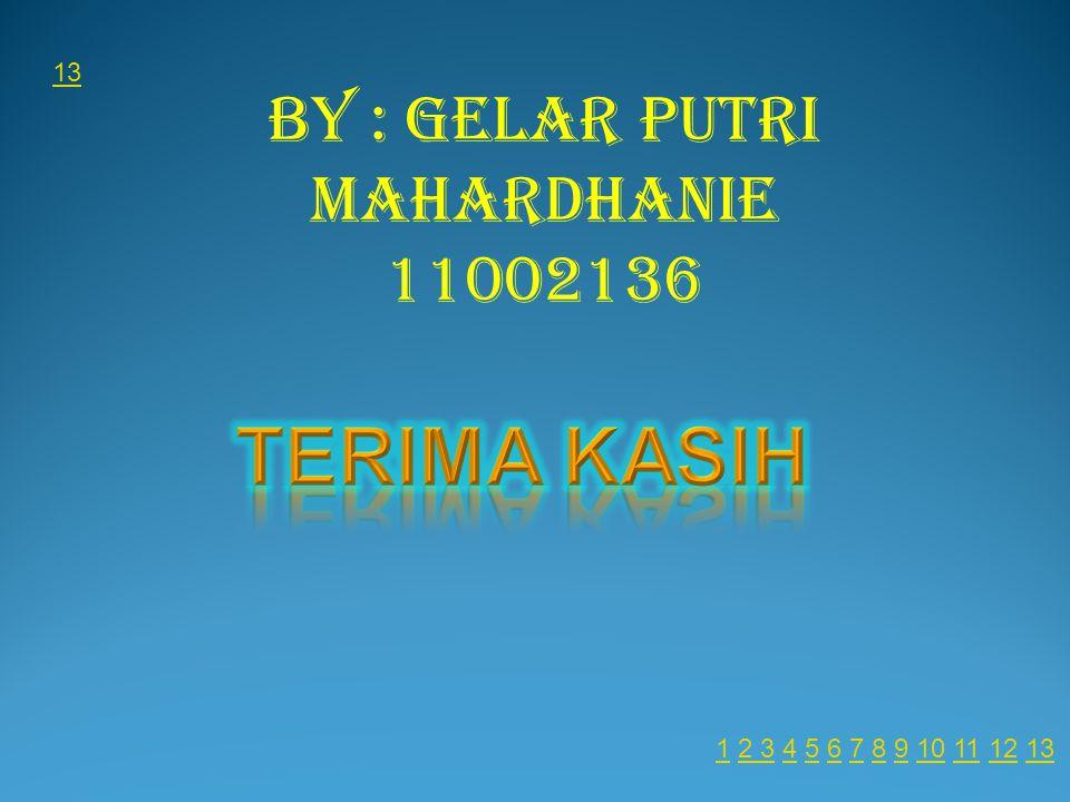 By : Gelar Putri Mahardhanie 11002136 13 11 2 3 4 5 6 7 8 9 10 11 12 132 345678910111213