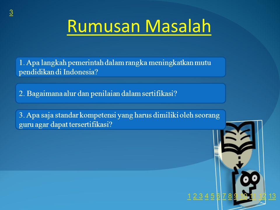 Rumusan Masalah 1. Apa langkah pemerintah dalam rangka meningkatkan mutu pendidikan di Indonesia.