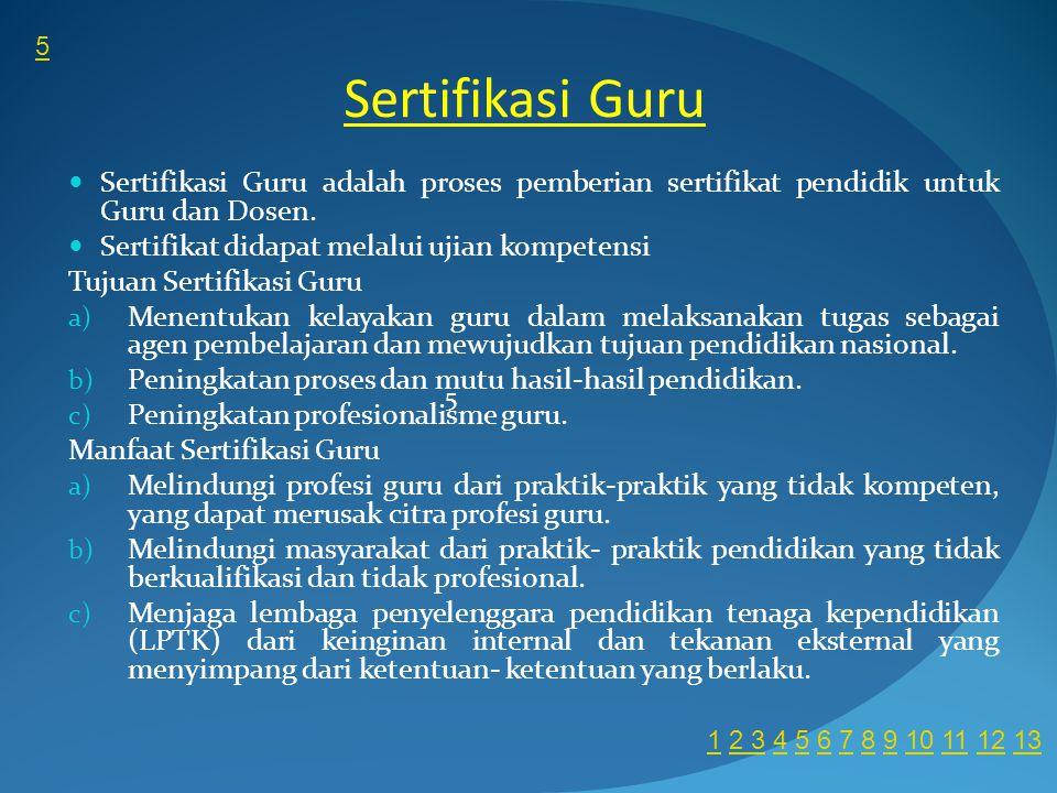 5 Sertifikasi Guru Sertifikasi Guru adalah proses pemberian sertifikat pendidik untuk Guru dan Dosen.