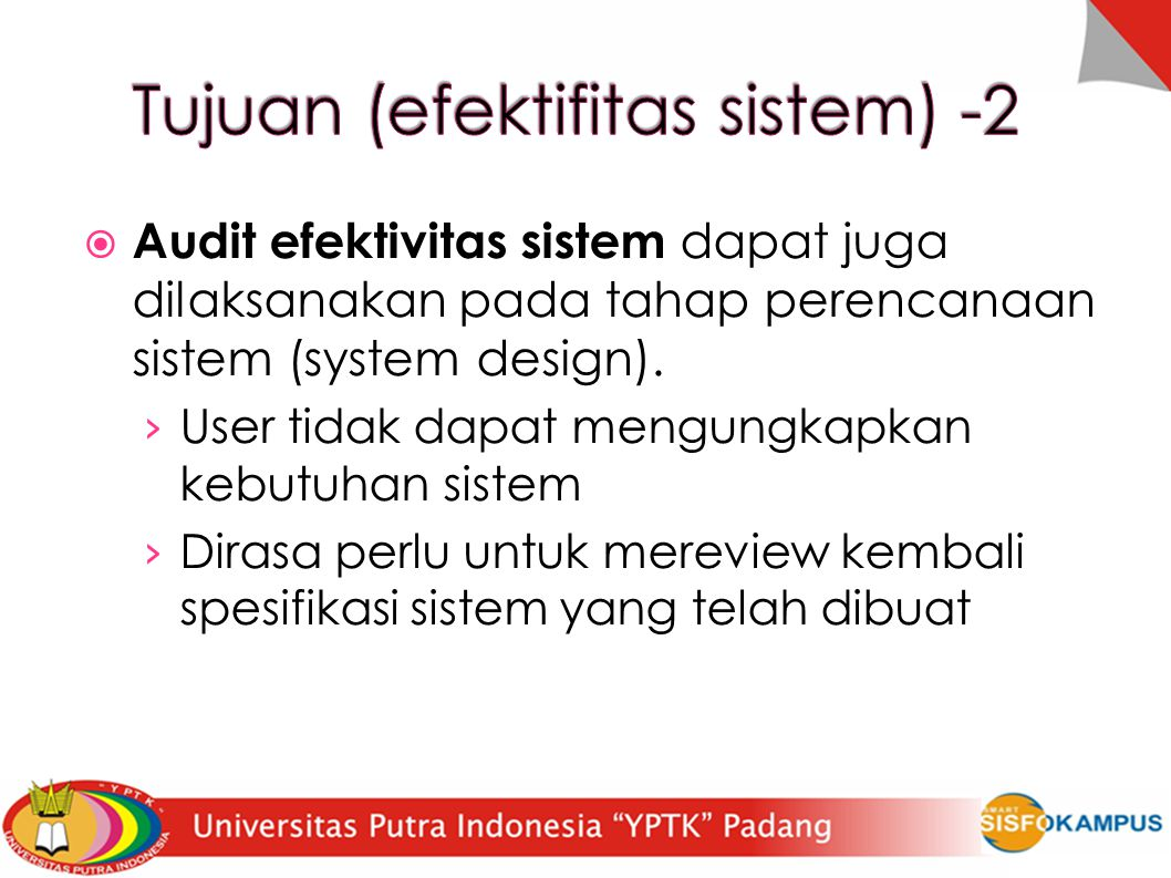  Audit efektivitas sistem dapat juga dilaksanakan pada tahap perencanaan sistem (system design). › User tidak dapat mengungkapkan kebutuhan sistem ›