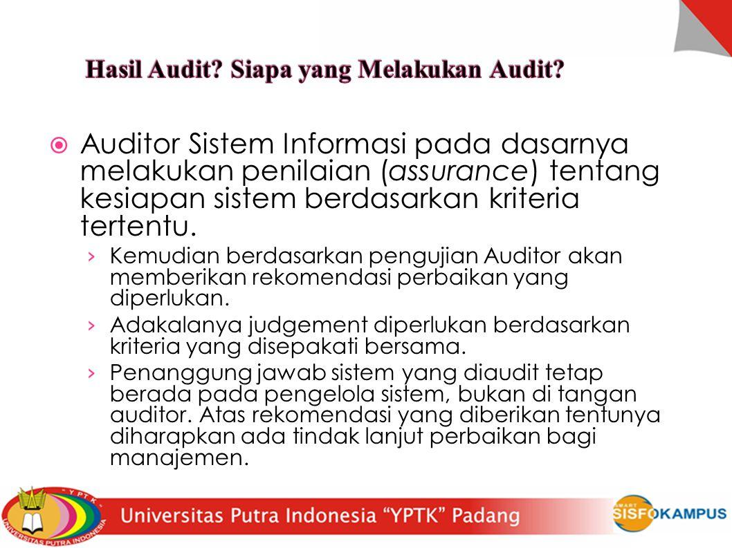  Auditor Sistem Informasi pada dasarnya melakukan penilaian (assurance) tentang kesiapan sistem berdasarkan kriteria tertentu. › Kemudian berdasarkan