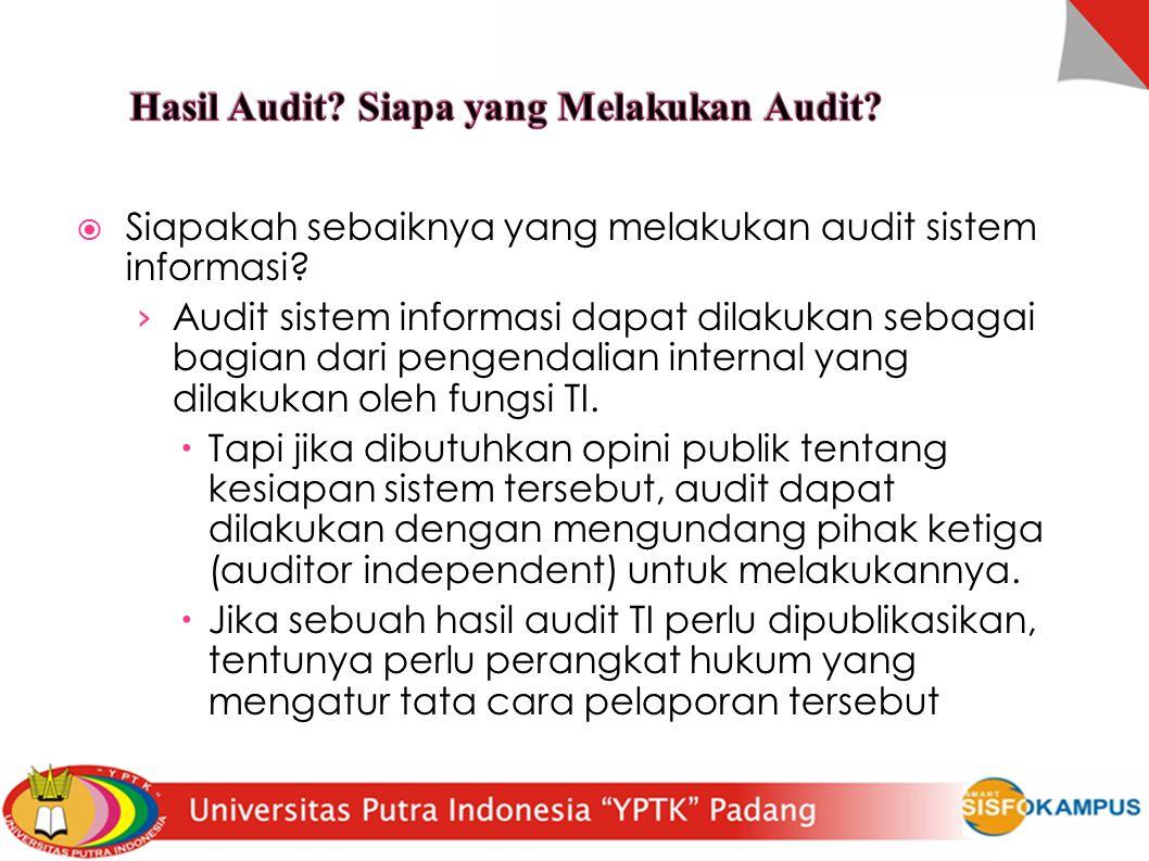  Siapakah sebaiknya yang melakukan audit sistem informasi? › Audit sistem informasi dapat dilakukan sebagai bagian dari pengendalian internal yang di