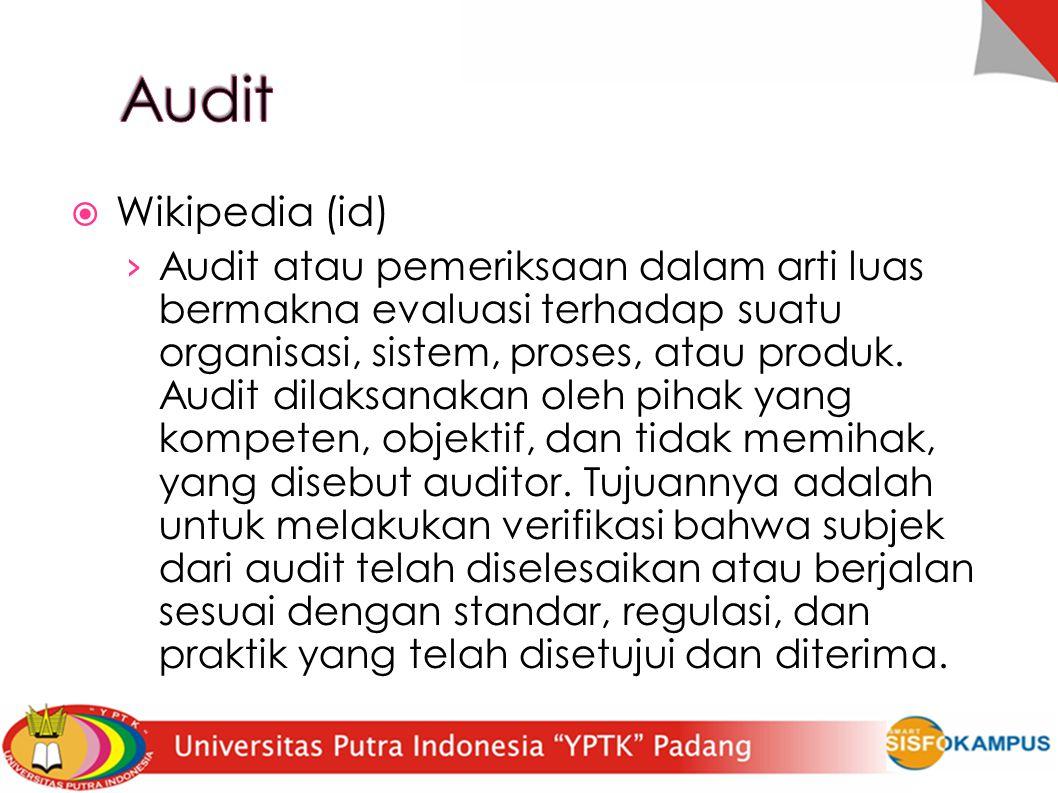  Wikipedia (id)  › Audit atau pemeriksaan dalam arti luas bermakna evaluasi terhadap suatu organisasi, sistem, proses, atau produk.