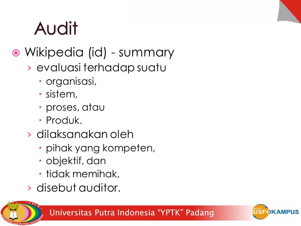 Wikipedia (id) - summary › evaluasi terhadap suatu  organisasi,  sistem,  proses, atau  Produk. › dilaksanakan oleh  pihak yang kompeten,  obj