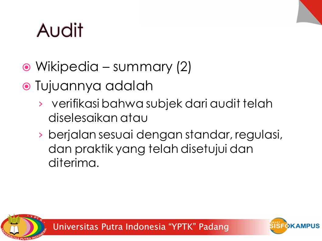  Wikipedia – summary (2)   Tujuannya adalah › verifikasi bahwa subjek dari audit telah diselesaikan atau › berjalan sesuai dengan standar, regulasi, dan praktik yang telah disetujui dan diterima.