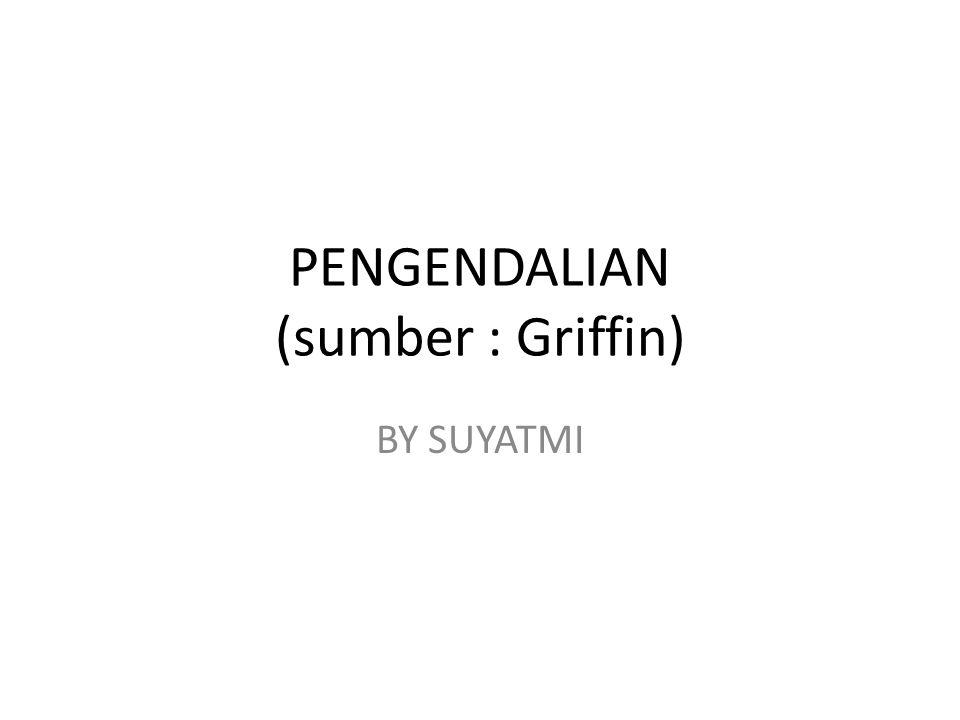 PENGENDALIAN (sumber : Griffin) BY SUYATMI