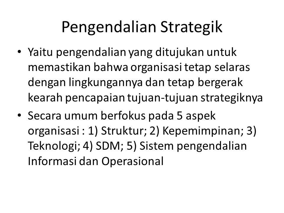 Pengendalian Strategik Yaitu pengendalian yang ditujukan untuk memastikan bahwa organisasi tetap selaras dengan lingkungannya dan tetap bergerak keara