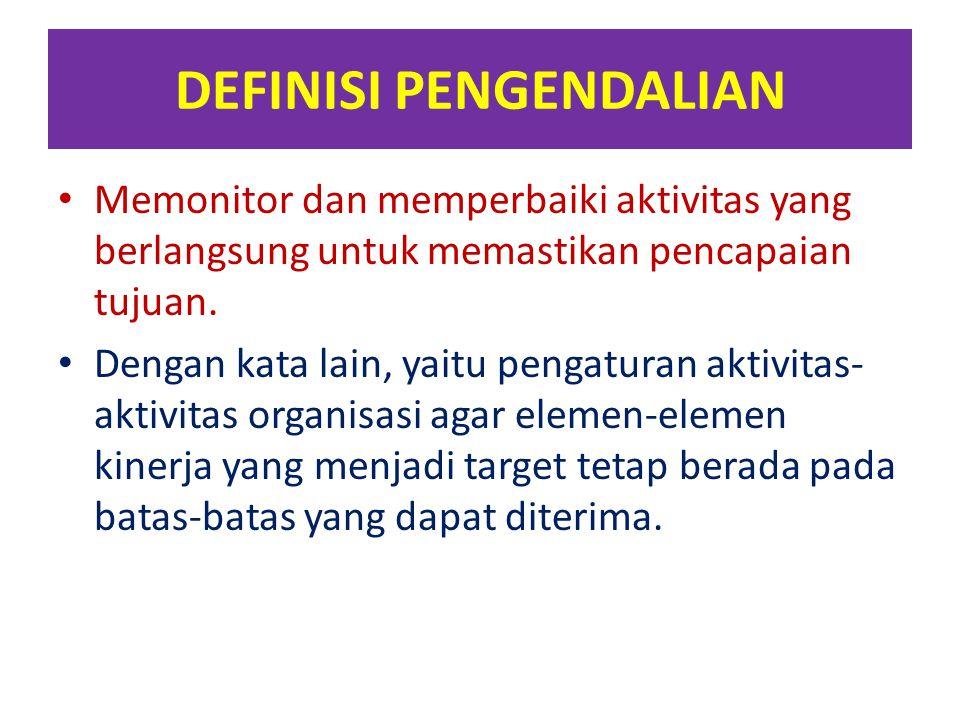 DEFINISI PENGENDALIAN Memonitor dan memperbaiki aktivitas yang berlangsung untuk memastikan pencapaian tujuan. Dengan kata lain, yaitu pengaturan akti