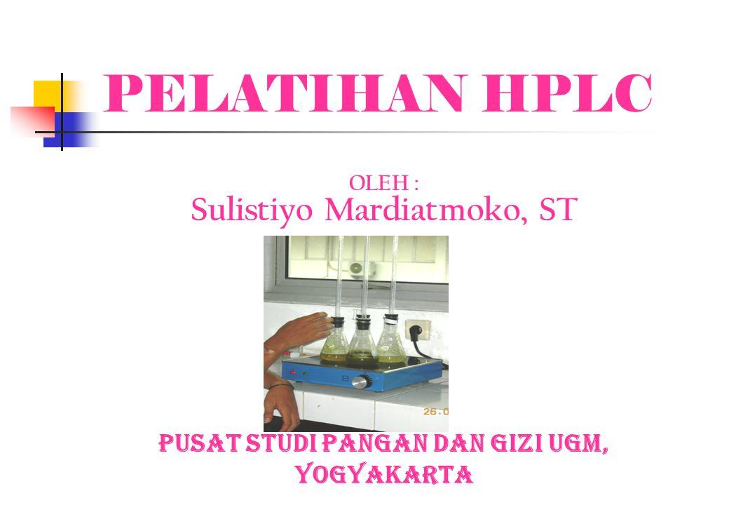 PELATIHAN HPLC OLEH : Sulistiyo Mardiatmoko, ST Pusat Studi Pangan dan Gizi UGM, Yogyakarta