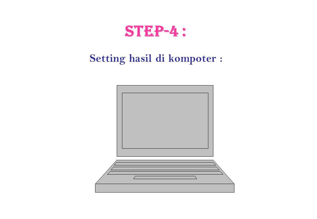 Setting hasil di kompoter : Step-4 :