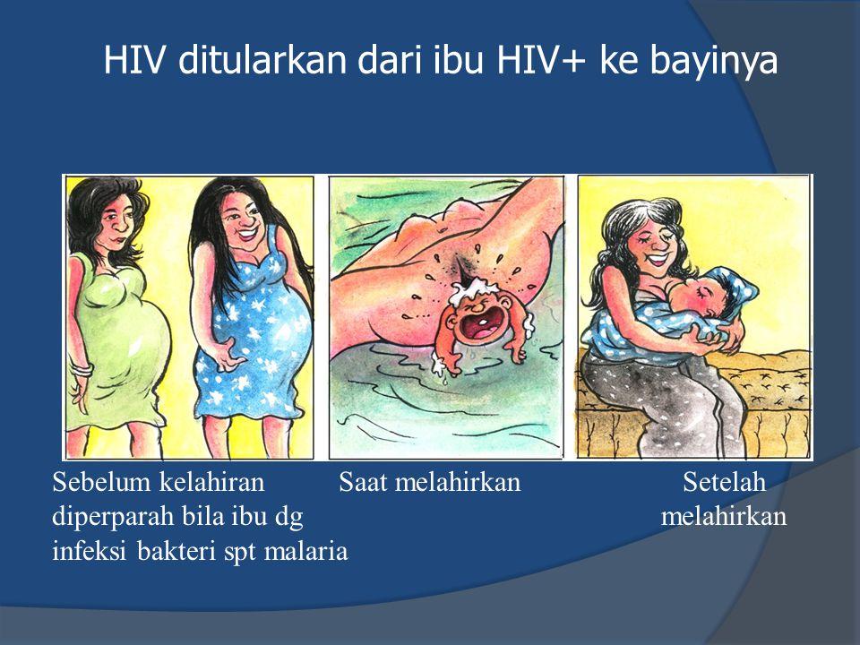 HIV ditularkan dari ibu HIV+ ke bayinya Sebelum kelahiran diperparah bila ibu dg infeksi bakteri spt malaria Saat melahirkanSetelah melahirkan