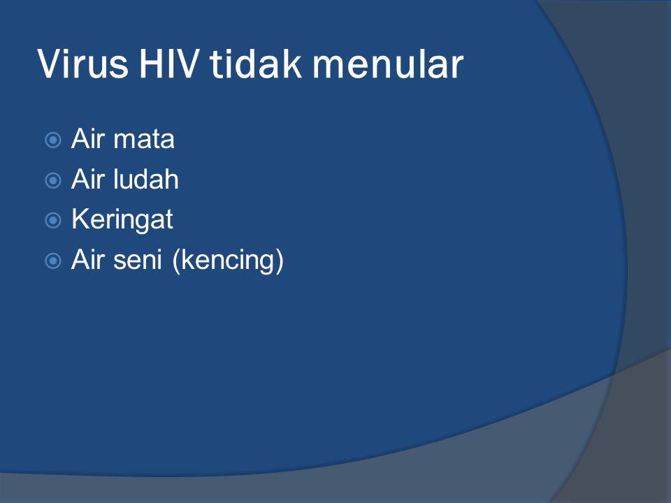 Virus HIV tidak menular  Air mata  Air ludah  Keringat  Air seni (kencing)