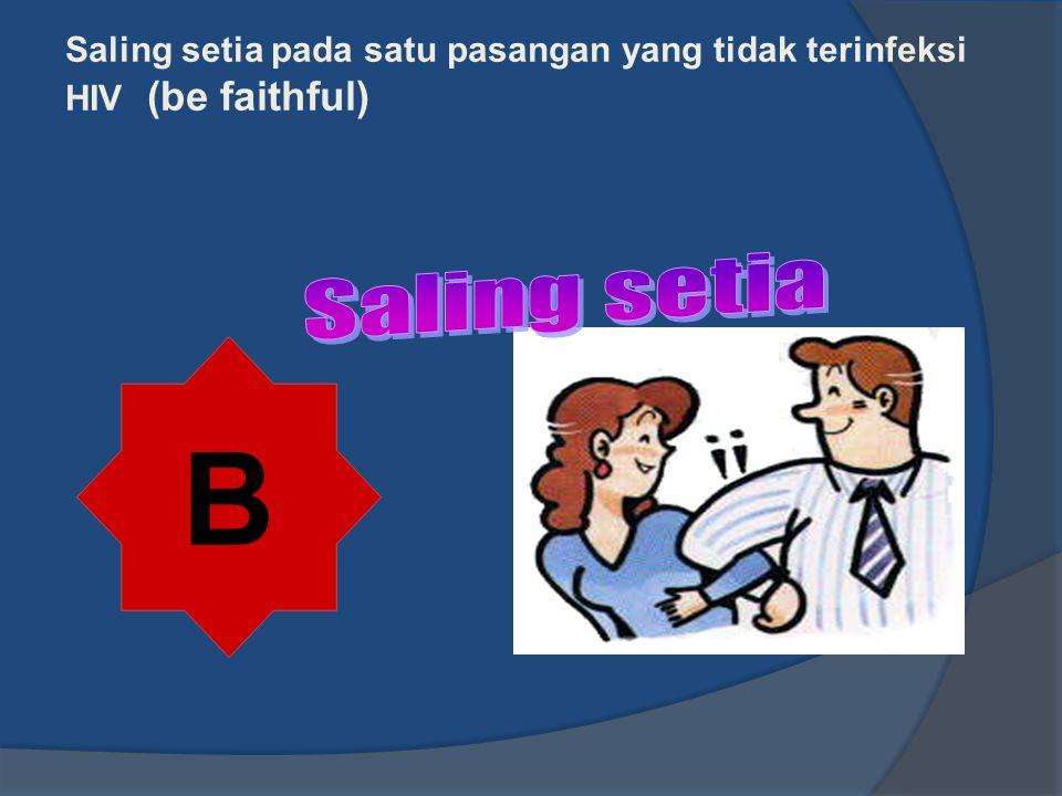 Saling setia pada satu pasangan yang tidak terinfeksi HIV (be faithful) B