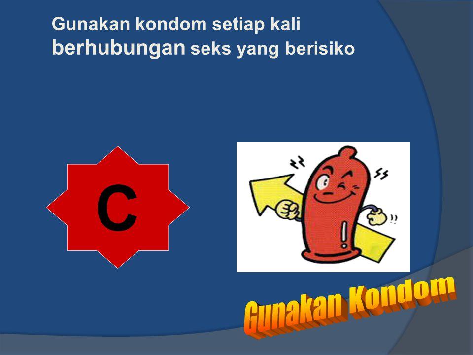 Gunakan kondom setiap kali berhubungan seks yang berisiko C