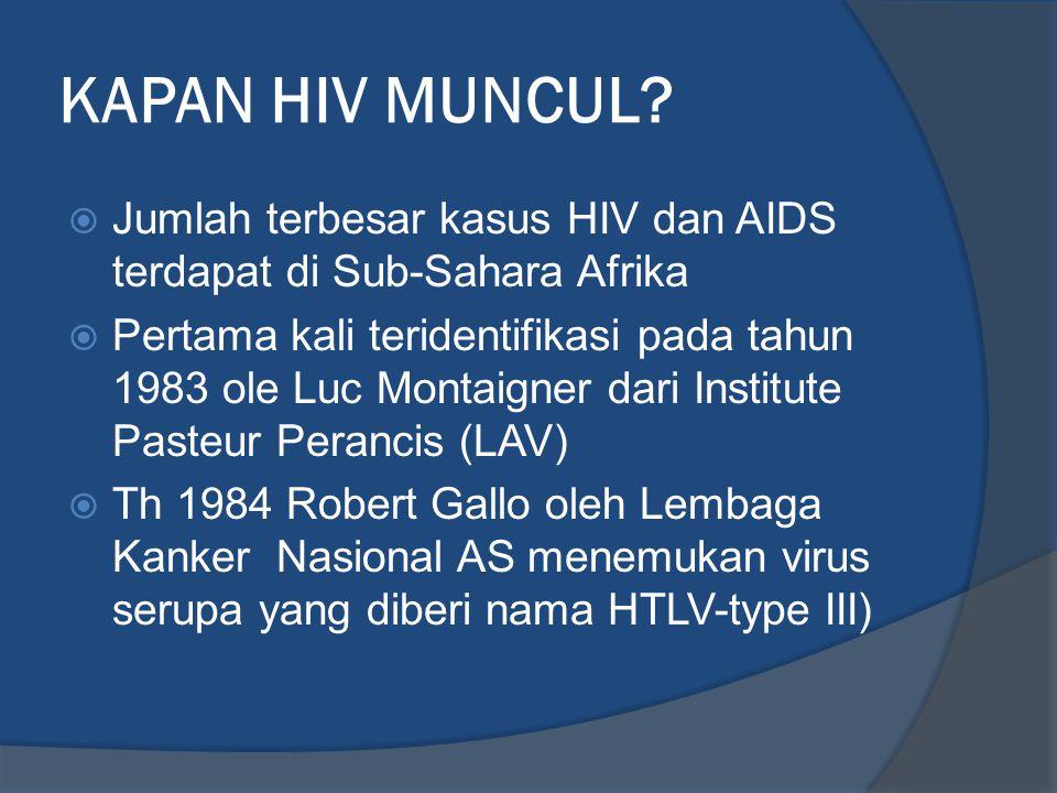 KAPAN HIV MUNCUL?  Jumlah terbesar kasus HIV dan AIDS terdapat di Sub-Sahara Afrika  Pertama kali teridentifikasi pada tahun 1983 ole Luc Montaigner