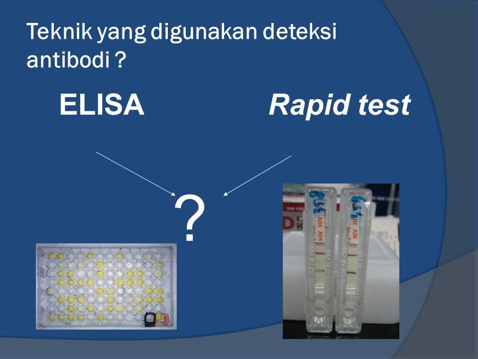 Teknik yang digunakan deteksi antibodi ? ELISARapid test ?