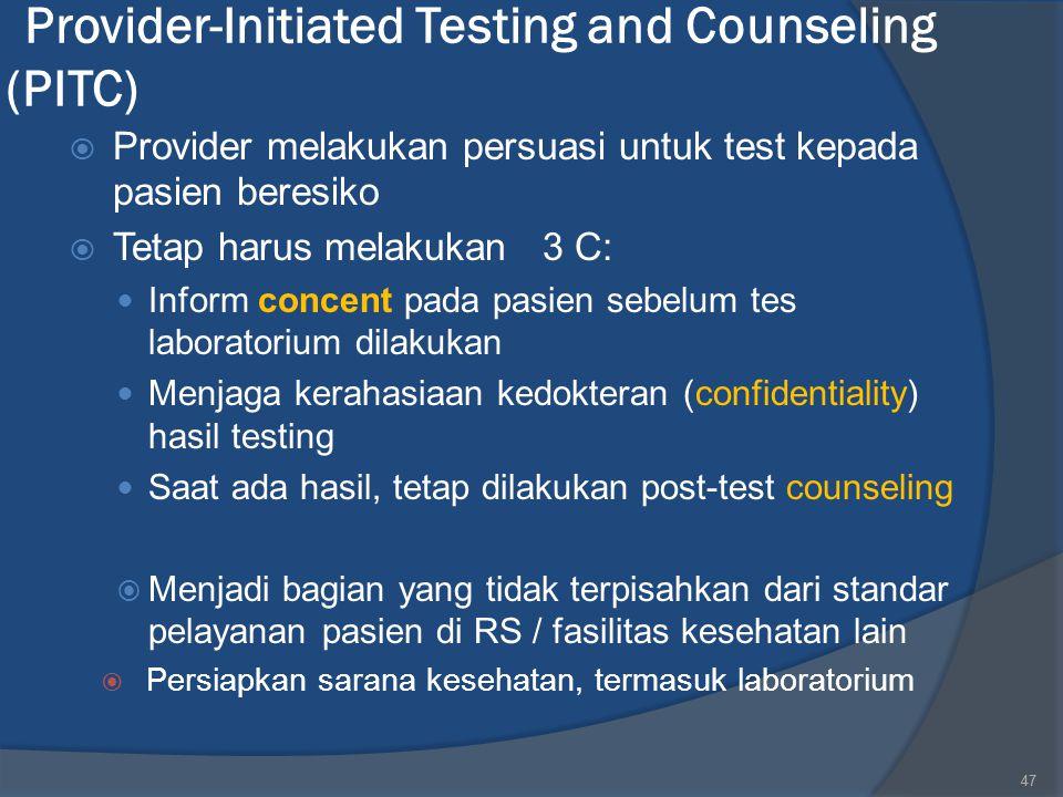 47  Provider melakukan persuasi untuk test kepada pasien beresiko  Tetap harus melakukan 3 C: Inform concent pada pasien sebelum tes laboratorium di