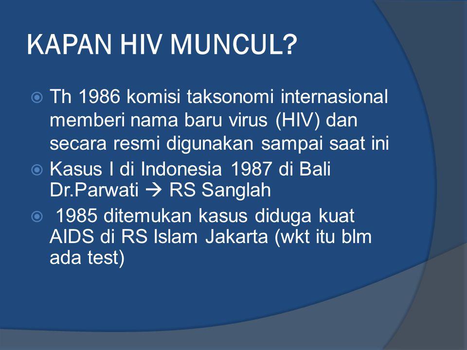 KAPAN HIV MUNCUL?  Th 1986 komisi taksonomi internasional memberi nama baru virus (HIV) dan secara resmi digunakan sampai saat ini  Kasus I di Indon