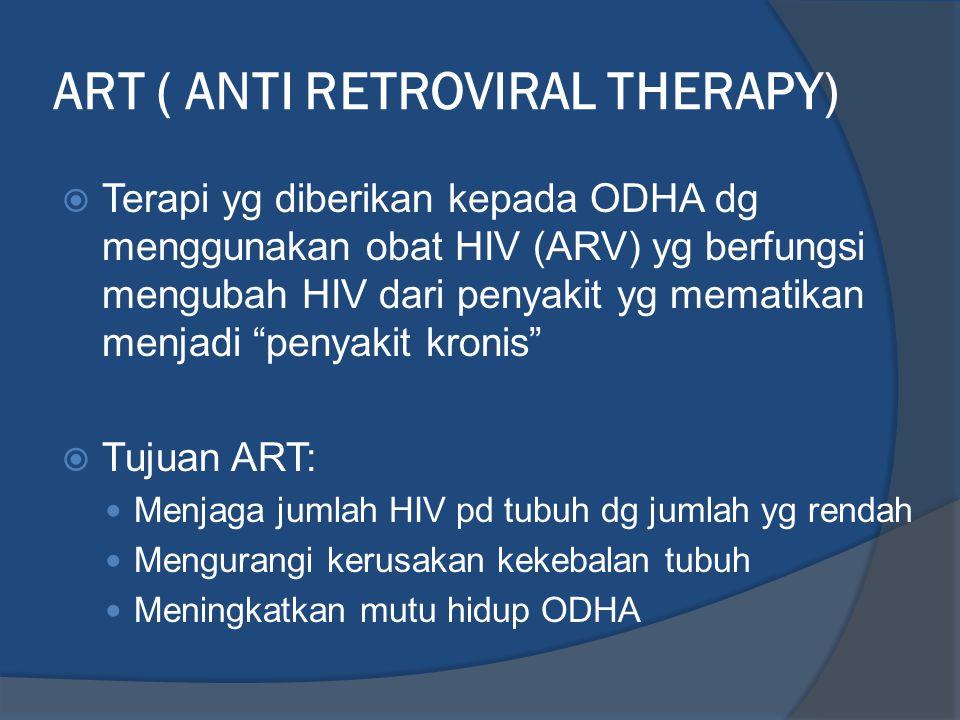ART ( ANTI RETROVIRAL THERAPY)  Terapi yg diberikan kepada ODHA dg menggunakan obat HIV (ARV) yg berfungsi mengubah HIV dari penyakit yg mematikan me