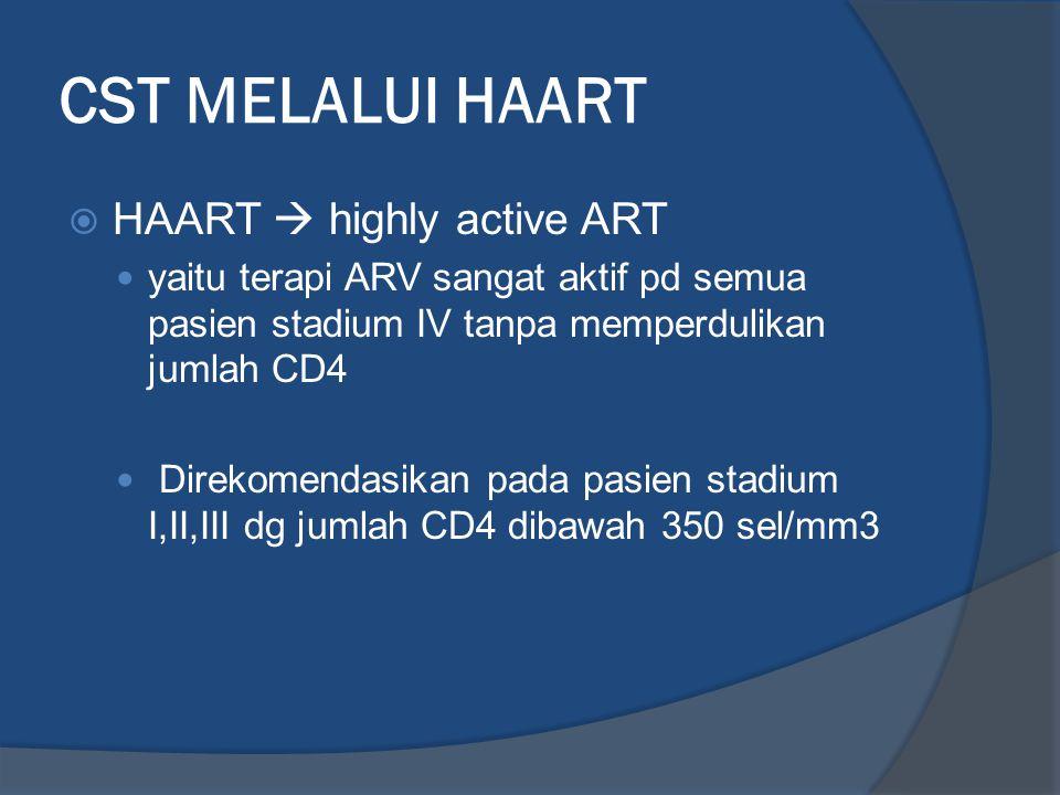 CST MELALUI HAART  HAART  highly active ART yaitu terapi ARV sangat aktif pd semua pasien stadium IV tanpa memperdulikan jumlah CD4 Direkomendasikan
