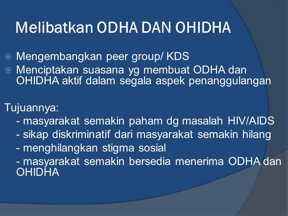 Melibatkan ODHA DAN OHIDHA  Mengembangkan peer group/ KDS  Menciptakan suasana yg membuat ODHA dan OHIDHA aktif dalam segala aspek penanggulangan Tu