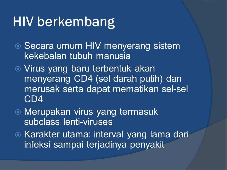 HIV berkembang  Secara umum HIV menyerang sistem kekebalan tubuh manusia  Virus yang baru terbentuk akan menyerang CD4 (sel darah putih) dan merusak